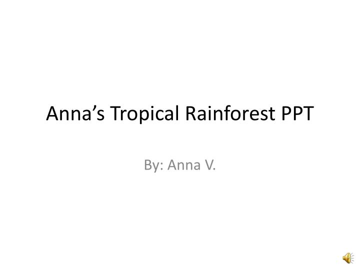 anna s tropical rainforest ppt n.