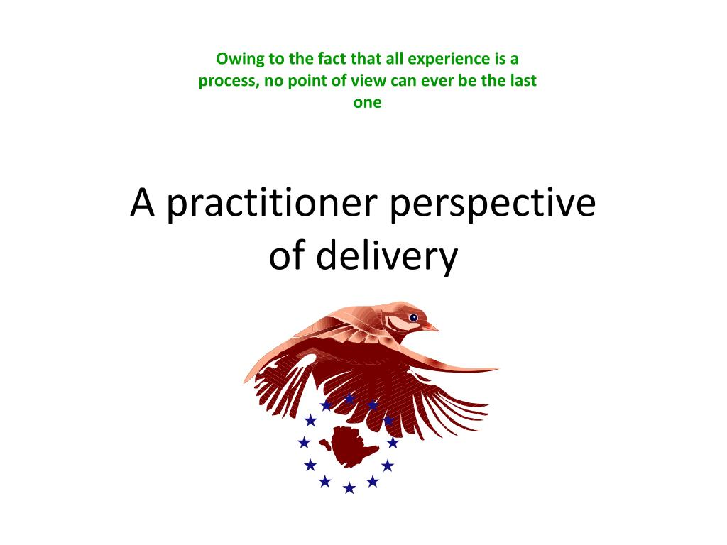 Ppt A Practitioner Perspective Of Delivery Powerpoint Presentation Free Download Id 5485301