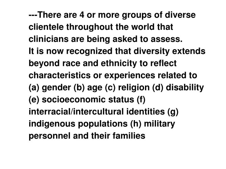 ---There are 4 or more groups of diverse clientele throughout the world that clinicians are being asked to assess.