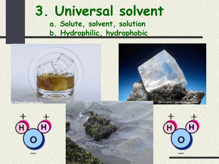 3. Universal solvent