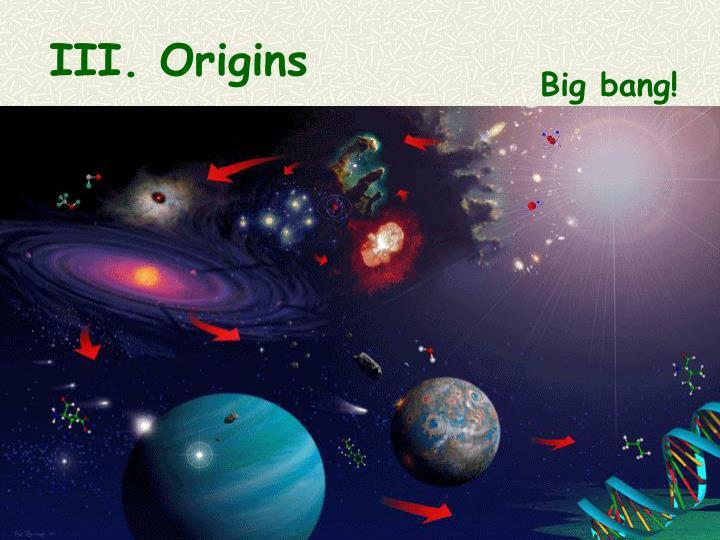 III. Origins