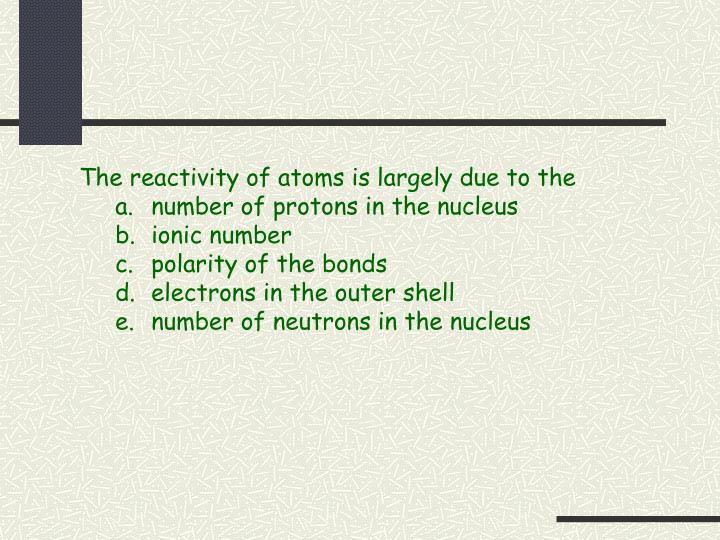The reactivity of atoms is largely due to the