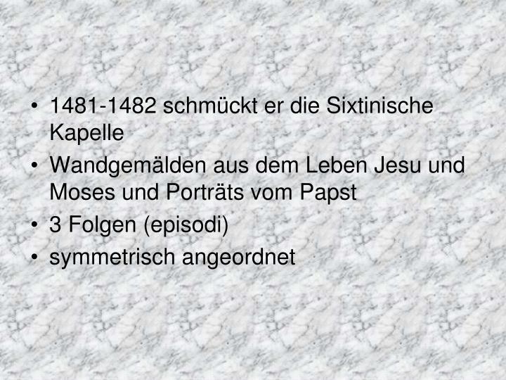 1481-1482 schmückt er die Sixtinische Kapelle