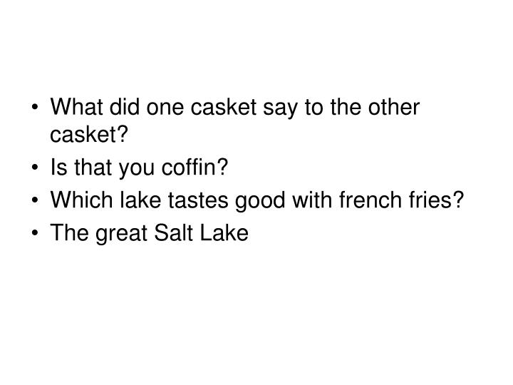 What did one casket say to the other casket?