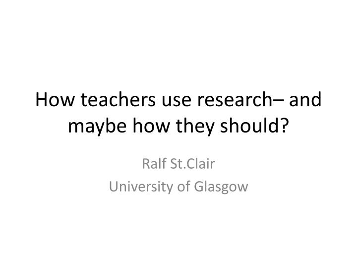 how teachers use research and maybe how they should n.