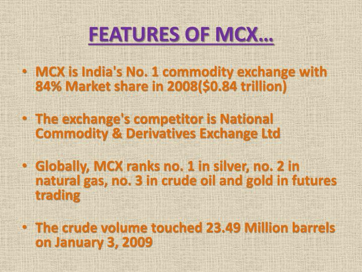 FEATURES OF MCX…