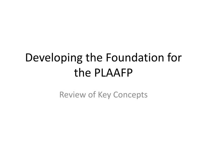 developing the foundation for the plaafp n.