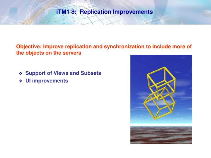 iTM1 8:  Replication Improvements