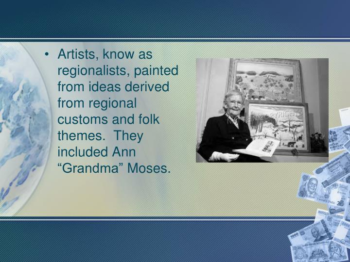"""Artists, know as regionalists, painted from ideas derived from regional customs and folk themes.  They included Ann """"Grandma"""""""