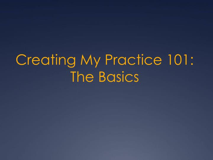 Creating My Practice 101: The Basics