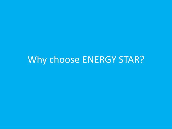 Why choose ENERGY STAR?