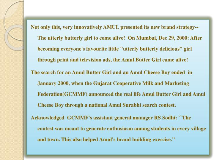 Not only this, very innovatively AMUL presented its new brand strategy-- The utterly