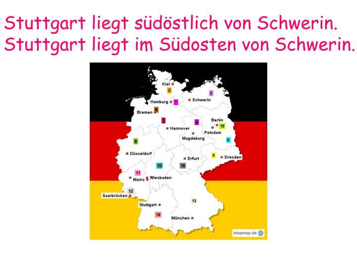 Stuttgart liegt südöstlich von Schwerin.