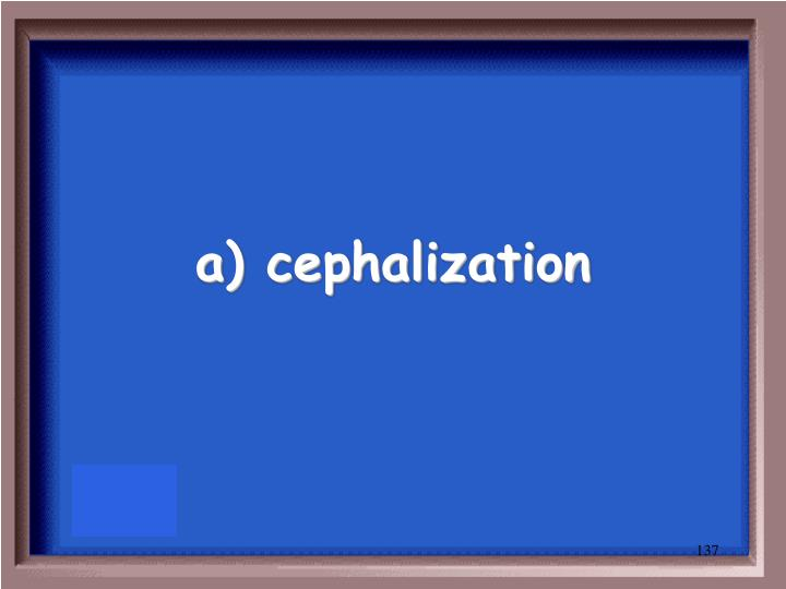 a) cephalization