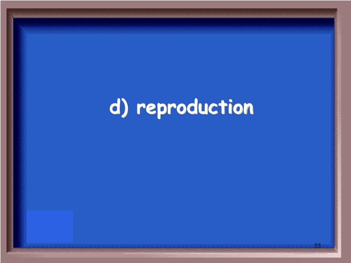 d) reproduction