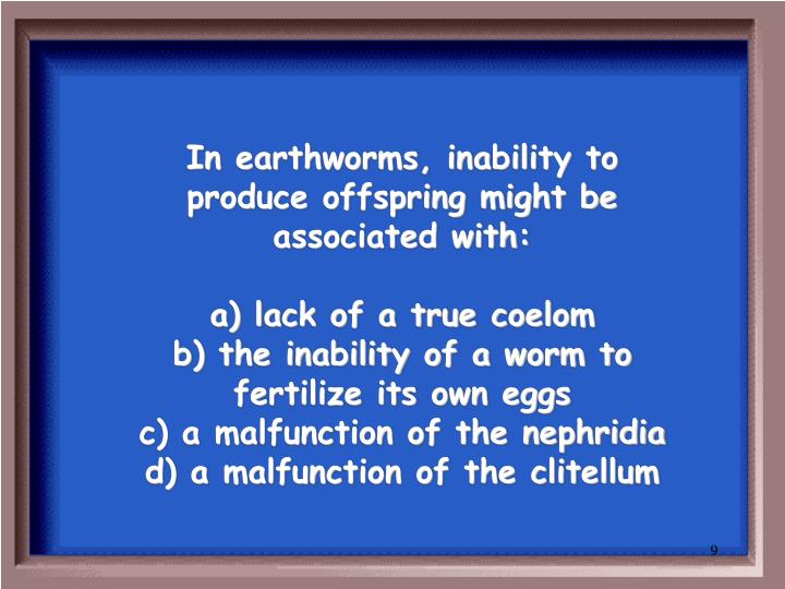 In earthworms, inability to produce offspring might be associated with: