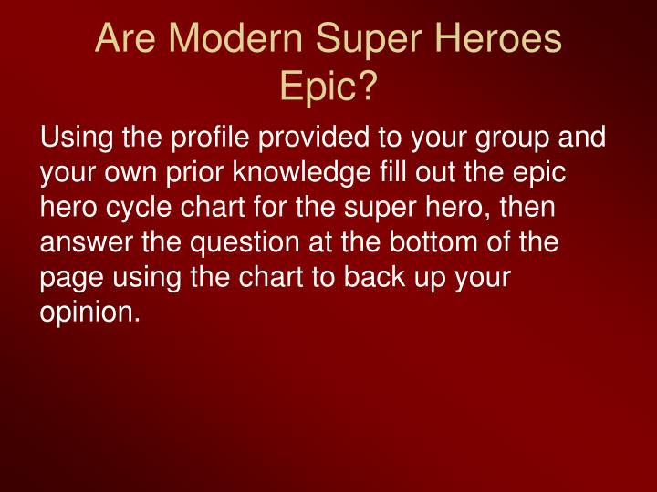 """epic and modern heroes The primary epic conventions shown are the quest and the good hero, but it lacks """"in medias res"""" and supernatural forces and superhuman feats sorry if this verdict fill you with a little bit of sadness."""