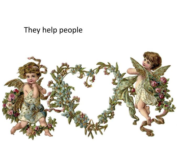 They help people