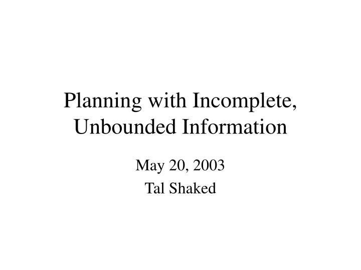 Planning with incomplete unbounded information