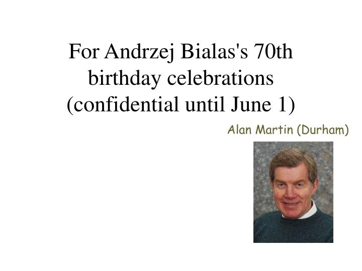 for andrzej bialas s 70th birthday celebrations confidential until june 1 n.