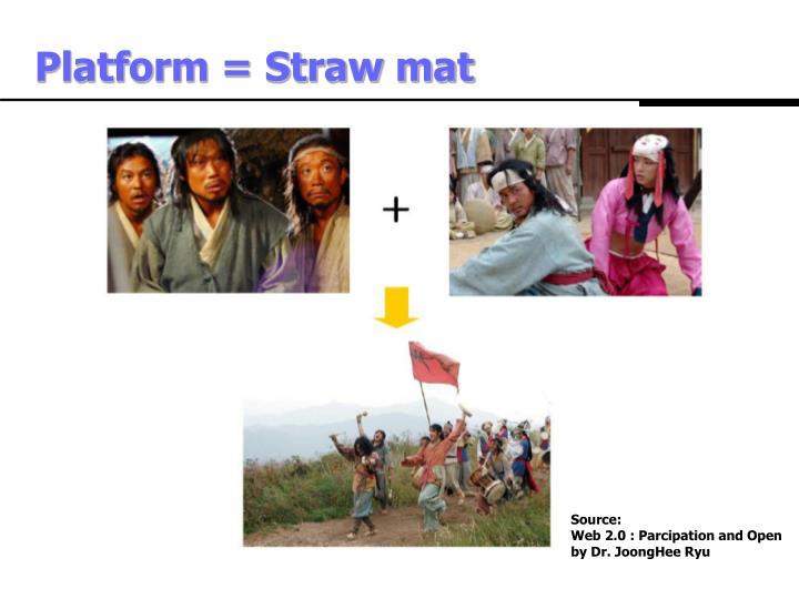 Platform = Straw mat