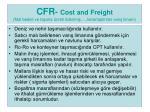 cfr cost and freight mal bedeli ve ta ma creti denmi kararla t r lan var liman