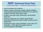 ddp delivered duty paid vergisi denmi teslim belirtilen var yerinde teslim
