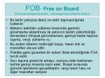 fob free on board gemi g vertesinde teslim kararla t r lan y kleme liman