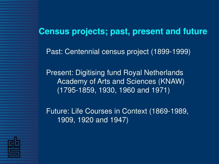 Census projects; past, present and future