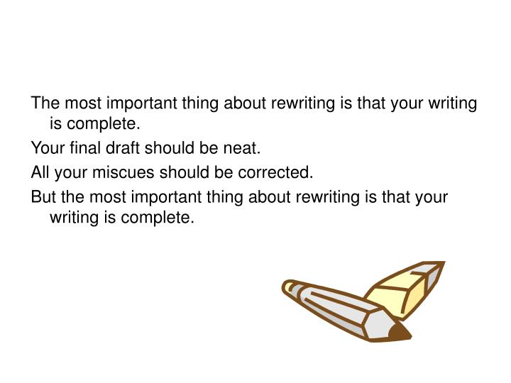 The most important thing about rewriting is that your writing is complete.