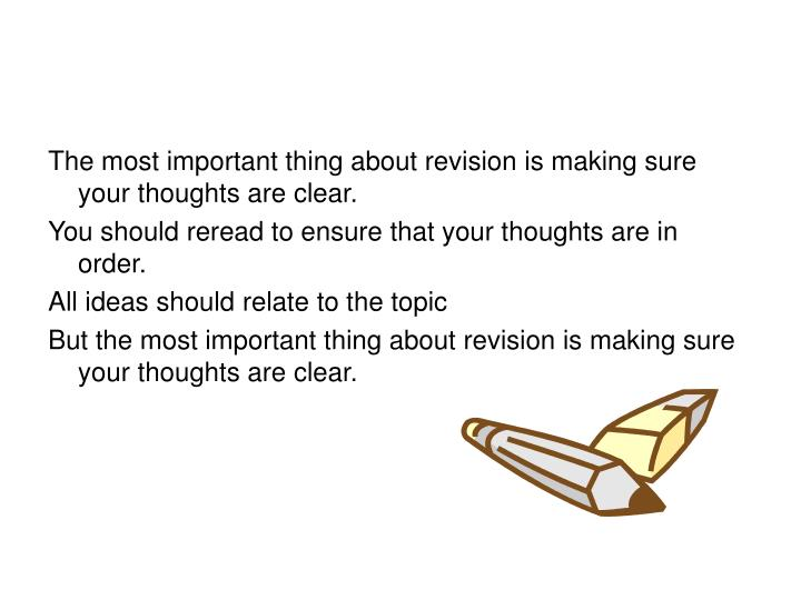 The most important thing about revision is making sure your thoughts are clear.