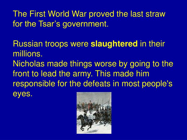 The First World War proved the last straw for the Tsar's government.