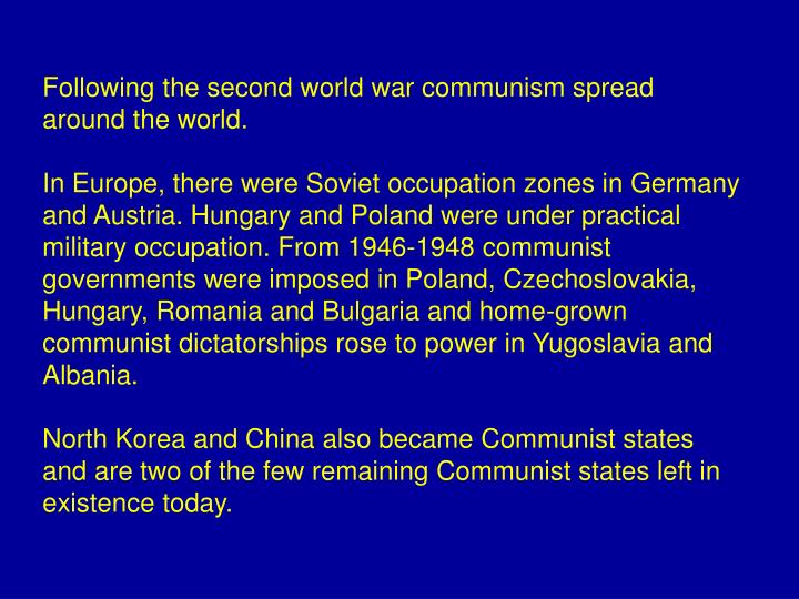 Following the second world war communism spread around the world.