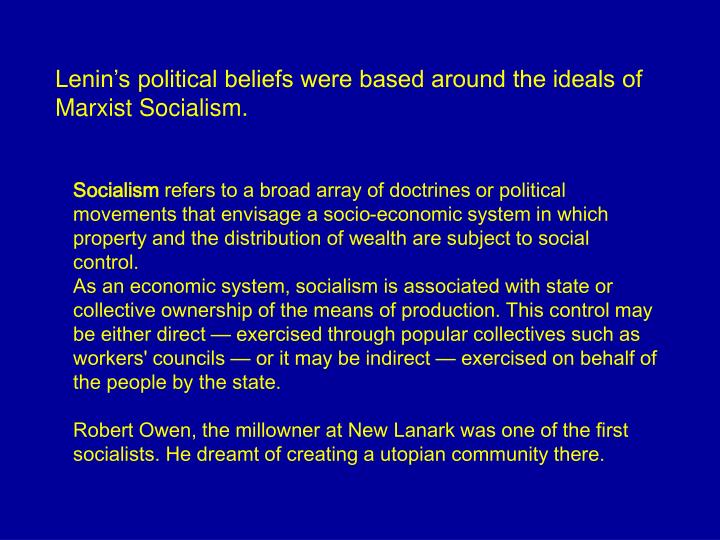 Lenin's political beliefs were based around the ideals of Marxist Socialism.