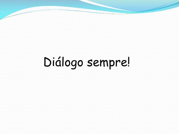 Diálogo sempre!