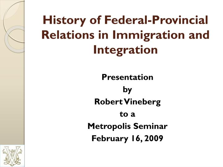 history of federal provincial relations in immigration and integration n.