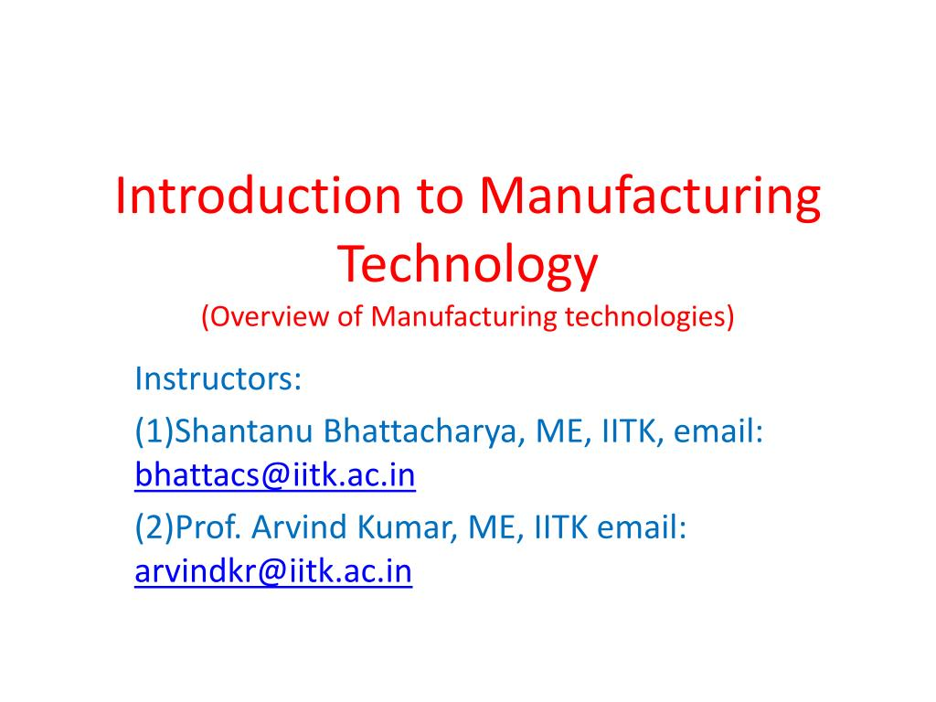 PPT - Introduction to Manufacturing Technology (Overview of