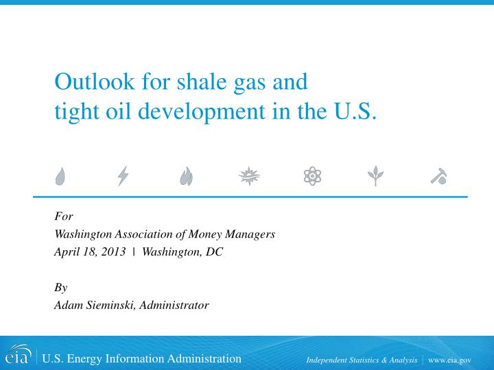 outlook for shale gas and tight oil development in the u s n.