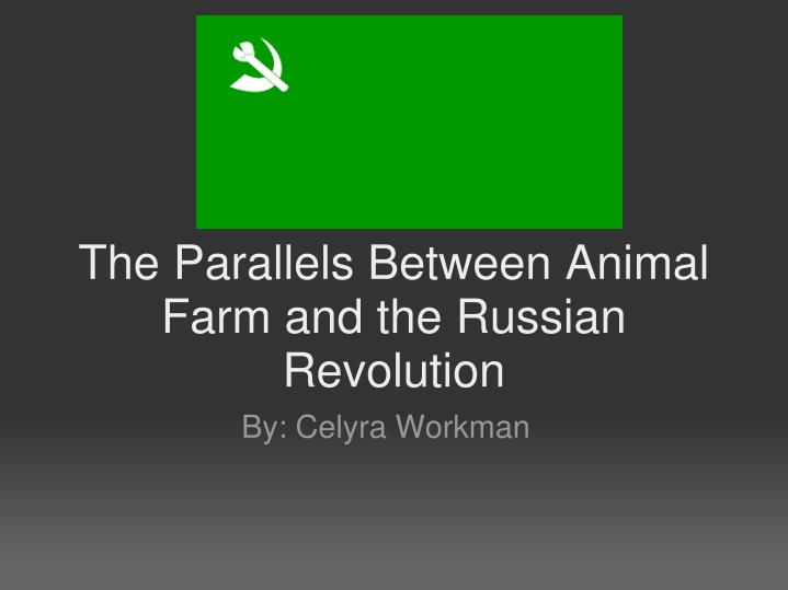 the similarities between the animal farm and the russian revolution Everything you ever wanted to know about snowball (a pig) in animal farm,  written by masters of this  at first, snowball seems like a dead ringer for vladimir  lenin, the leader of the 1917 russian revolution  let's look at the similarities.