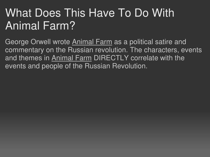 how does animal farm relate to the russian revolution essay 6) after the animal's revolution against mr jones, napoleon took charge of the animal farm he abandoned the initial ideas that old major proposed, and corrupt the principles of animalism he abandoned the initial ideas that old major proposed, and corrupt the principles of animalism.