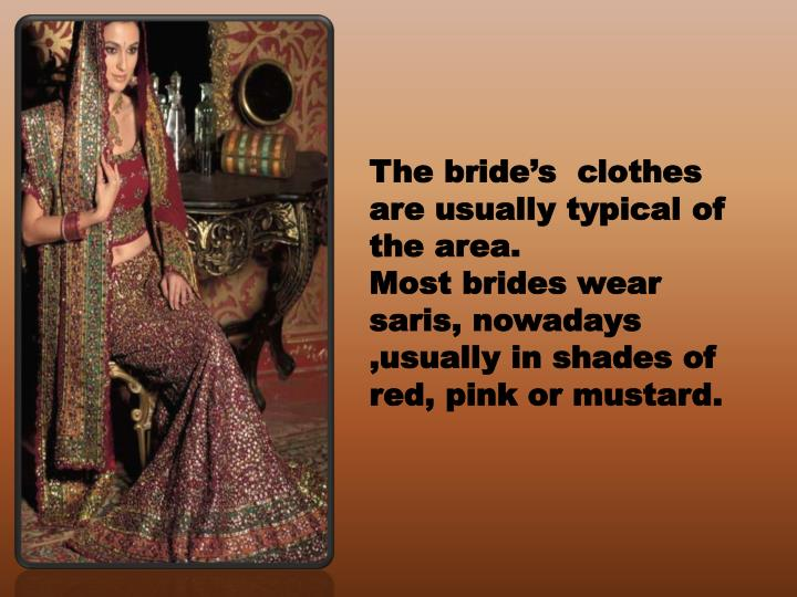 The bride's  clothes are usually typical of