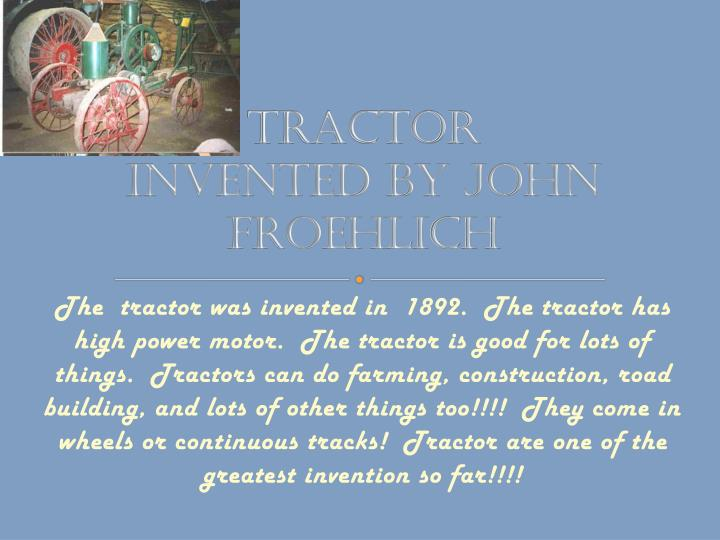 Tractor invented by john froehlich