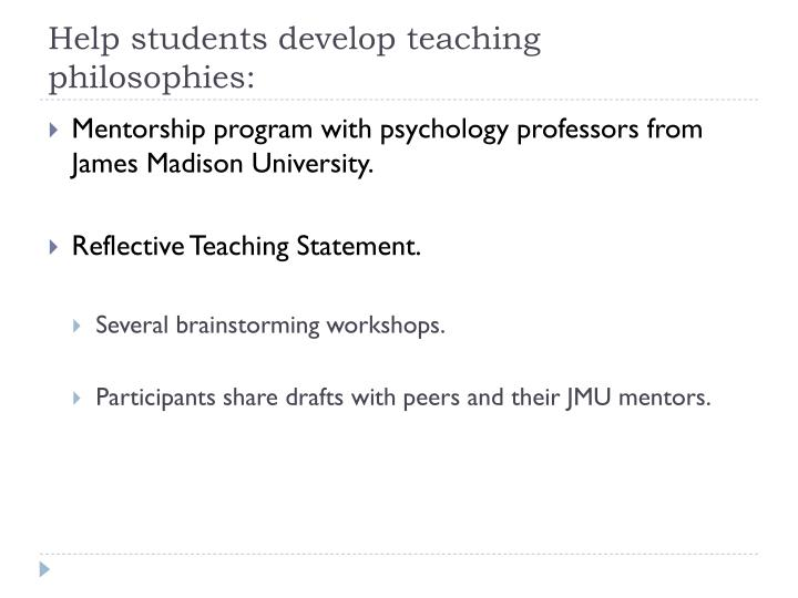 Help students develop teaching philosophies: