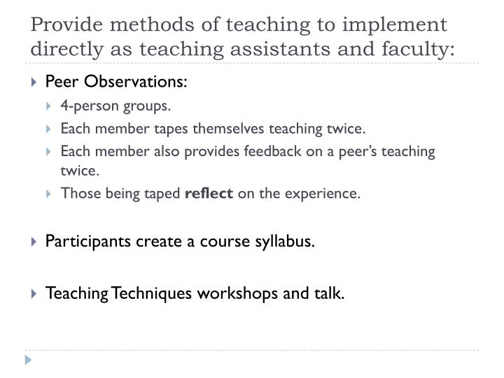 Provide methods of teaching to implement directly as teaching assistants and faculty: