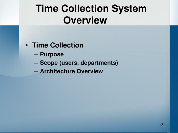 Time collection system overview