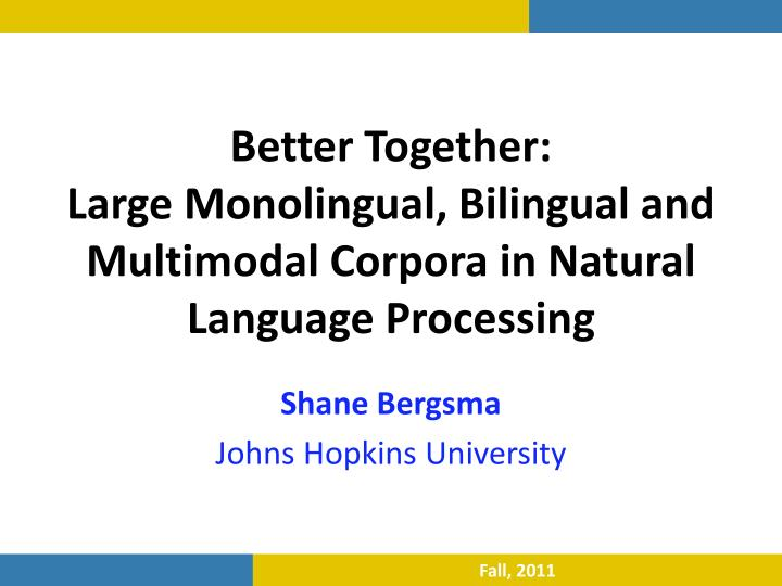 Better together large monolingual bilingual and multimodal corpora in natural language processing