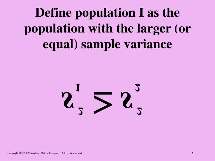 Define population I as the population with the larger (or equal) sample variance
