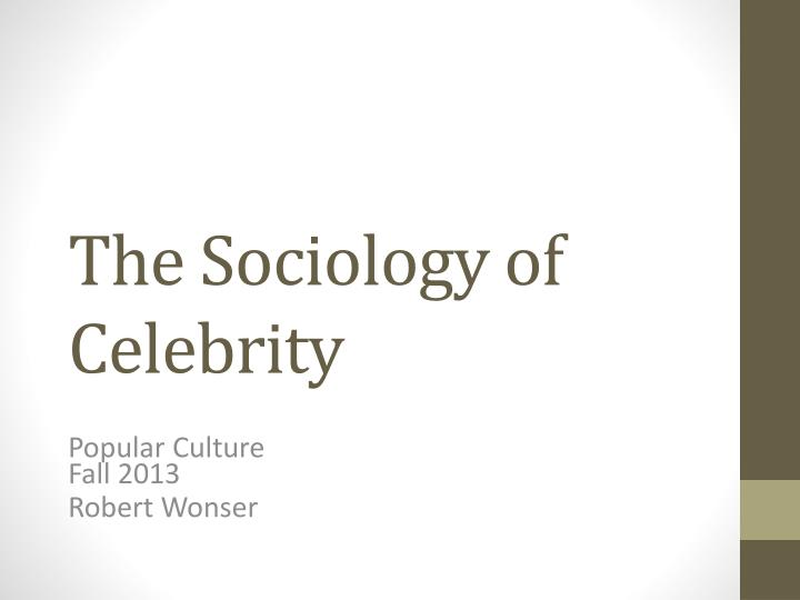 the sociology of celebrity n.