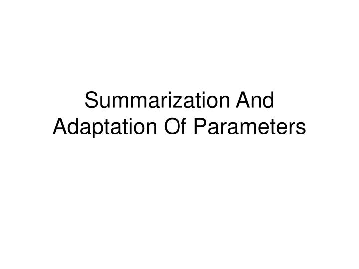 Summarization And Adaptation Of Parameters