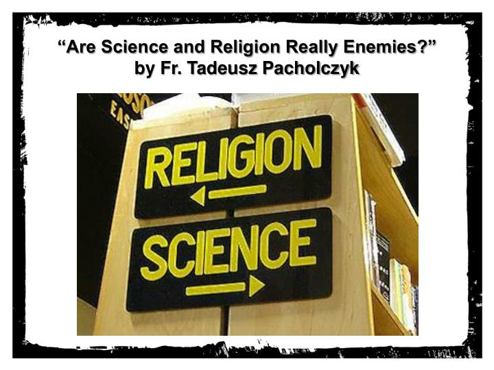 """Are Science and Religion Really Enemies?"""